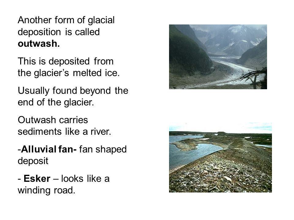 Another form of glacial deposition is called outwash.