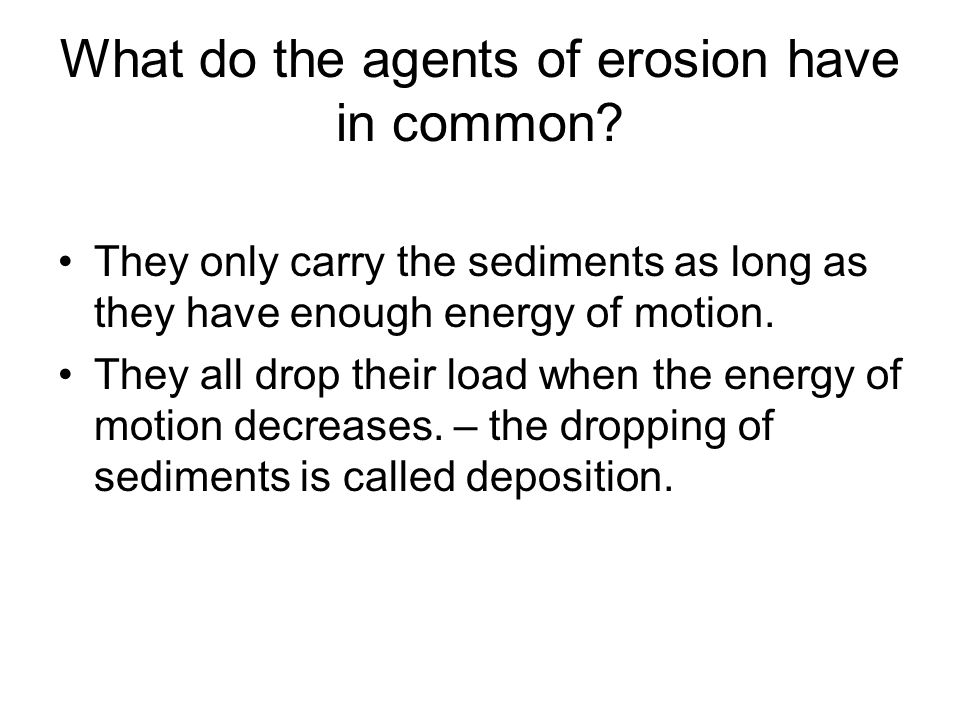 What do the agents of erosion have in common
