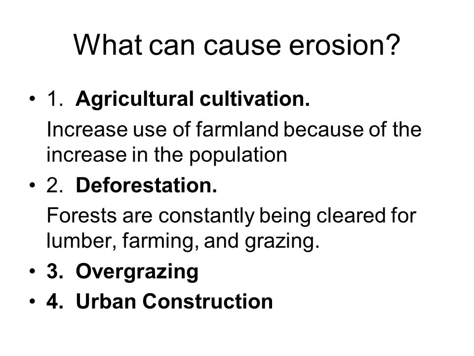 What can cause erosion 1. Agricultural cultivation.