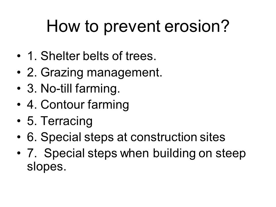 How to prevent erosion 1. Shelter belts of trees.