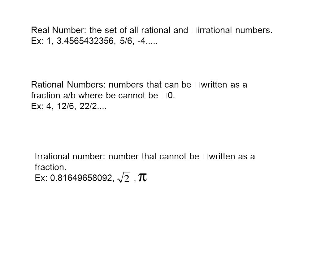 Real Number: the set of all rational and irrational numbers.