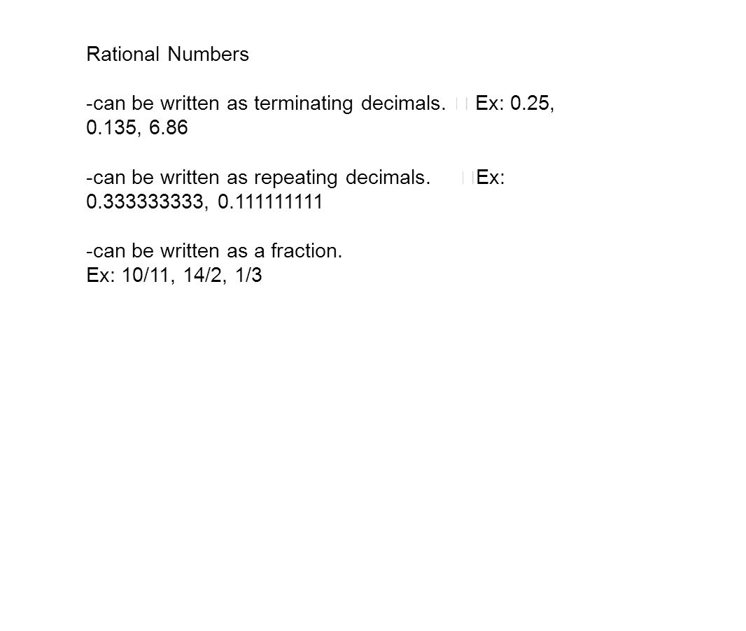 Rational Numbers -can be written as terminating decimals. Ex: 0.25, 0.135,