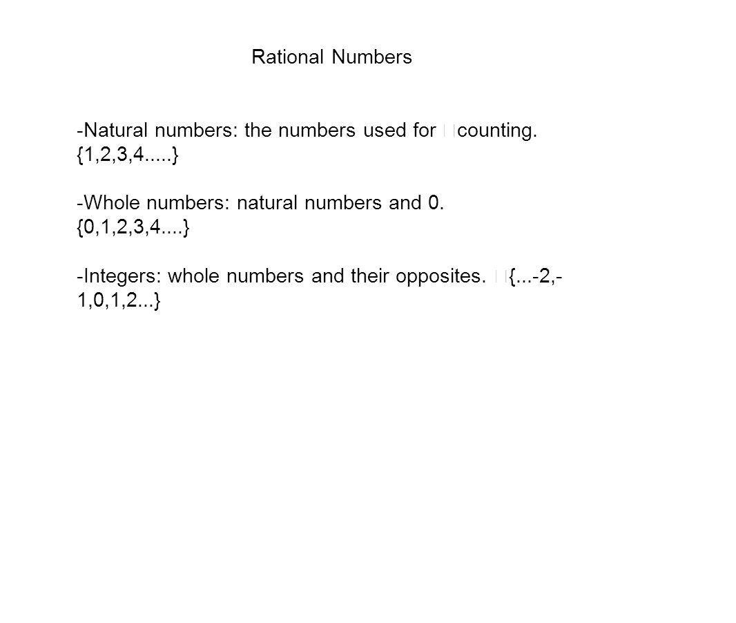 Rational Numbers -Natural numbers: the numbers used for counting. {1,2,3,4.....} -Whole numbers: natural numbers and 0.