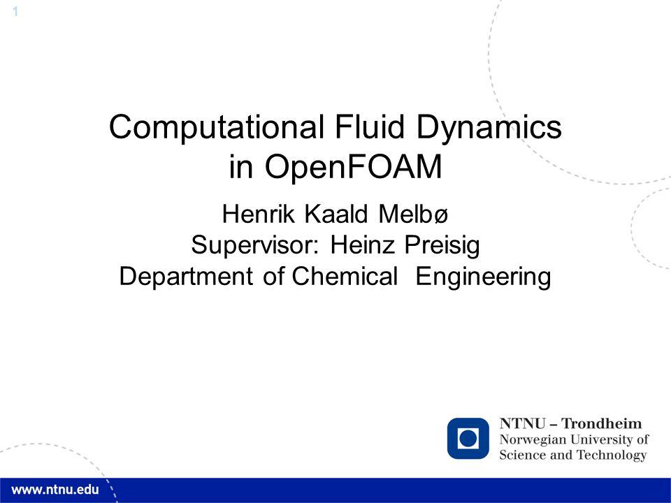 Computational Fluid Dynamics in OpenFOAM Henrik Kaald Melbø