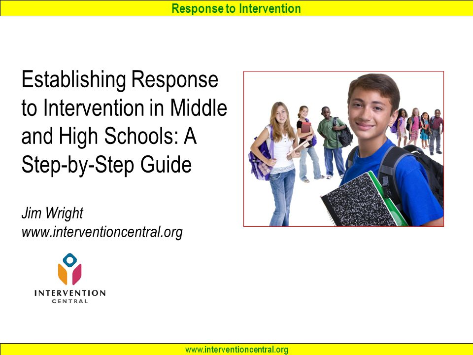Establishing Response to Intervention in Middle and High Schools: A Step-by-Step Guide Jim Wright www.interventioncentral.org