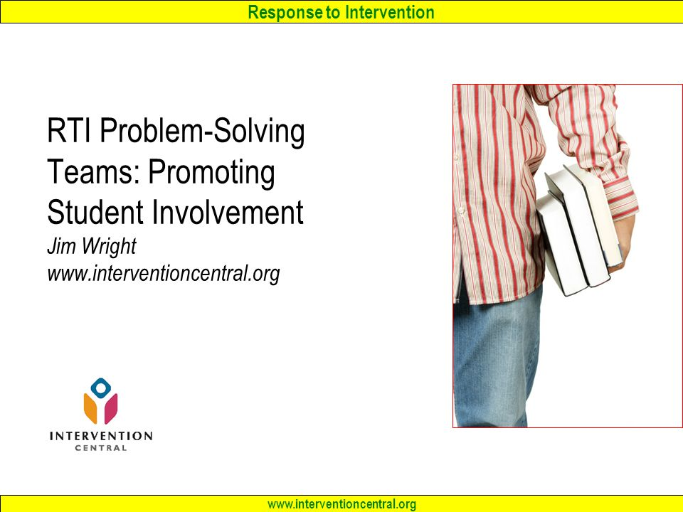 RTI Problem-Solving Teams: Promoting Student Involvement Jim Wright www.interventioncentral.org