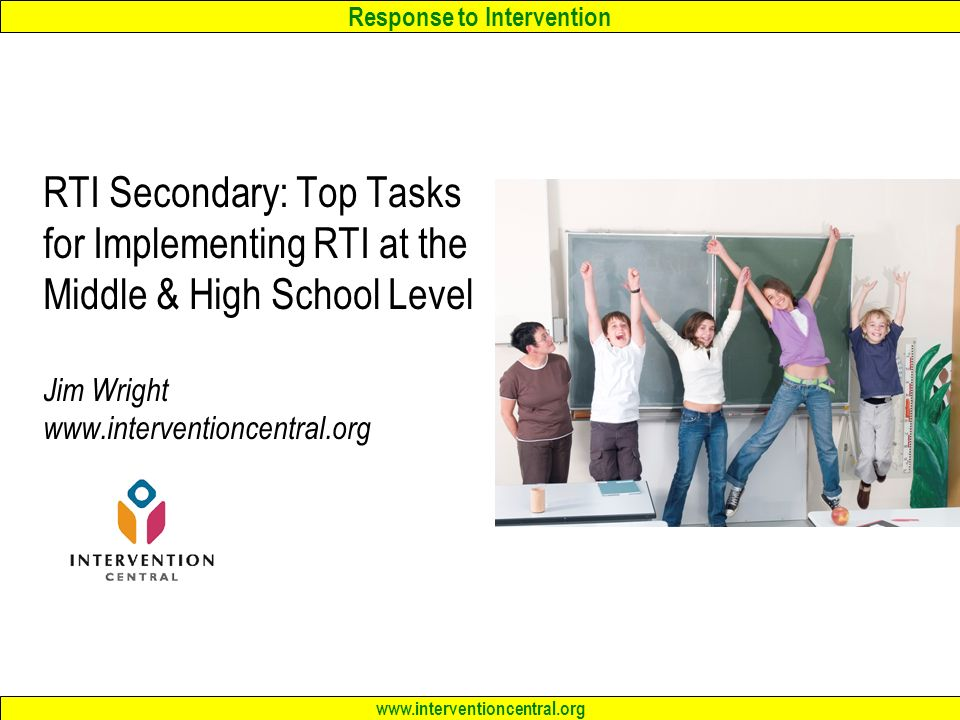 RTI Secondary: Top Tasks for Implementing RTI at the Middle & High School Level Jim Wright www.interventioncentral.org