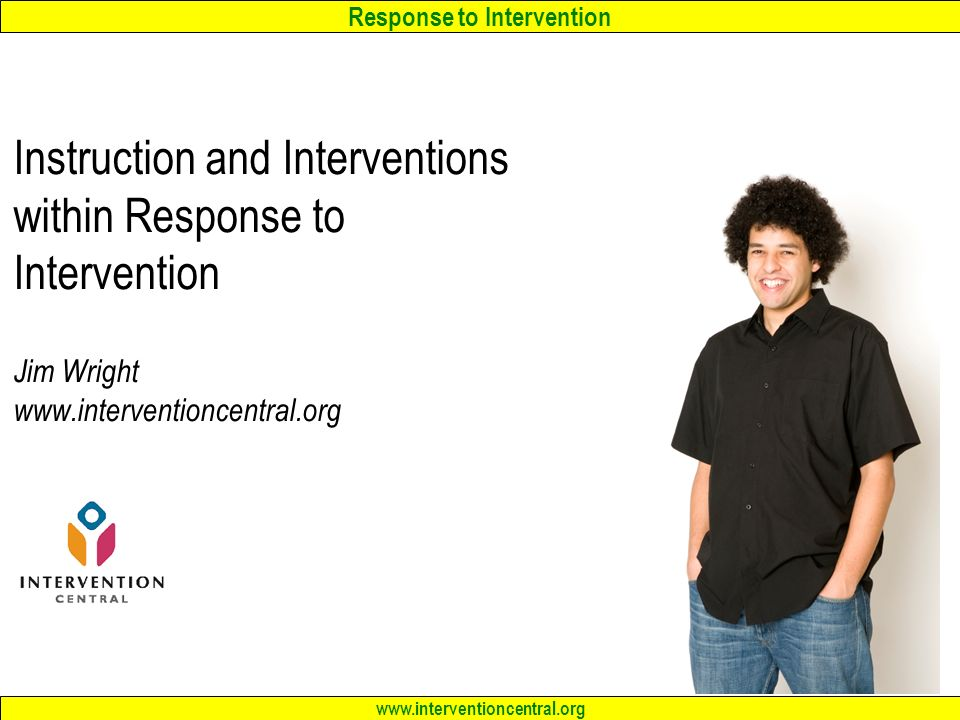 Instruction and Interventions within Response to Intervention Jim Wright www.interventioncentral.org