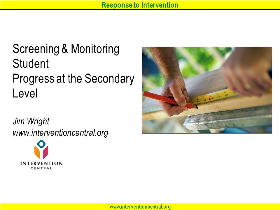 Screening & Monitoring Student Progress at the Secondary Level Jim Wright www.interventioncentral.org