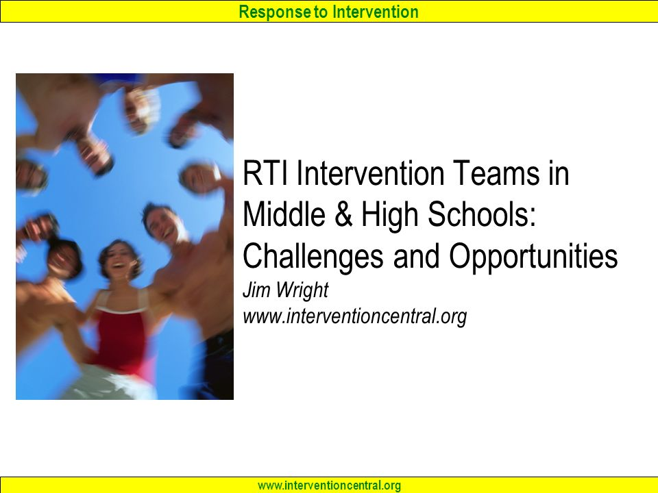 RTI Intervention Teams in Middle & High Schools: Challenges and Opportunities Jim Wright www.interventioncentral.org