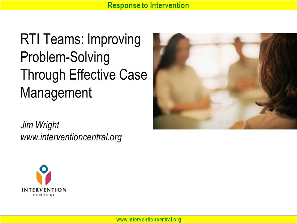 RTI Teams: Improving Problem-Solving Through Effective Case Management Jim Wright www.interventioncentral.org