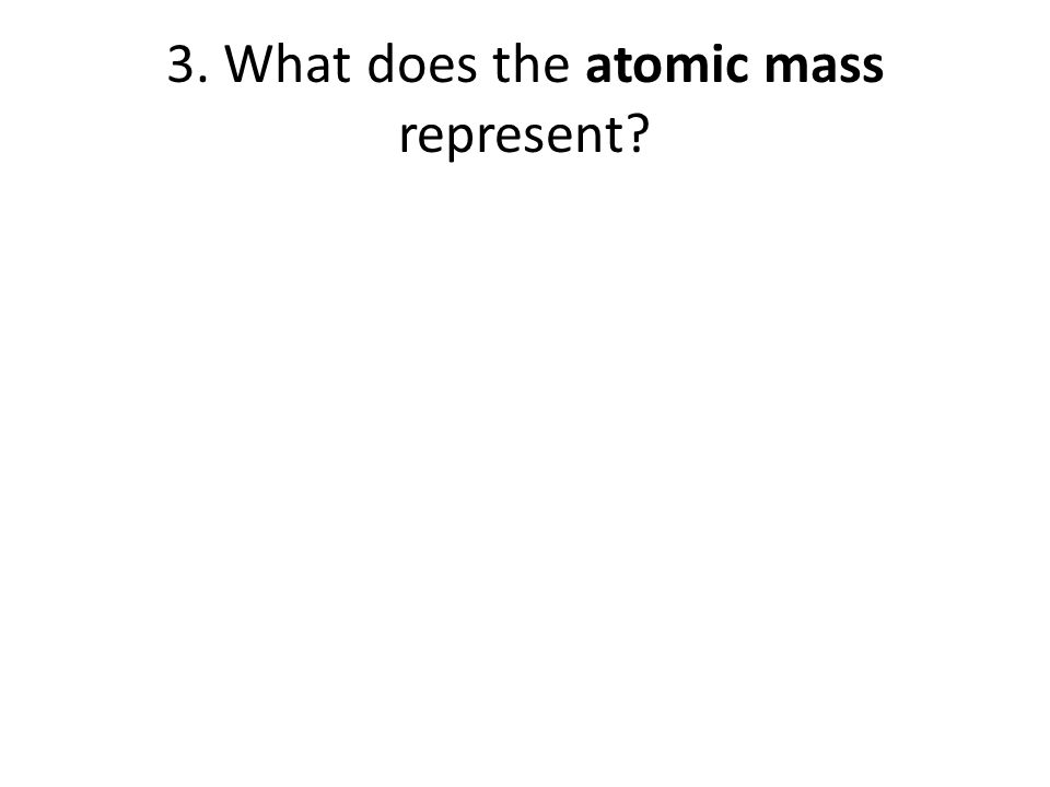 Chemistry 101 answers ppt download in the periodic table 8 3 what does the atomic mass represent urtaz Image collections