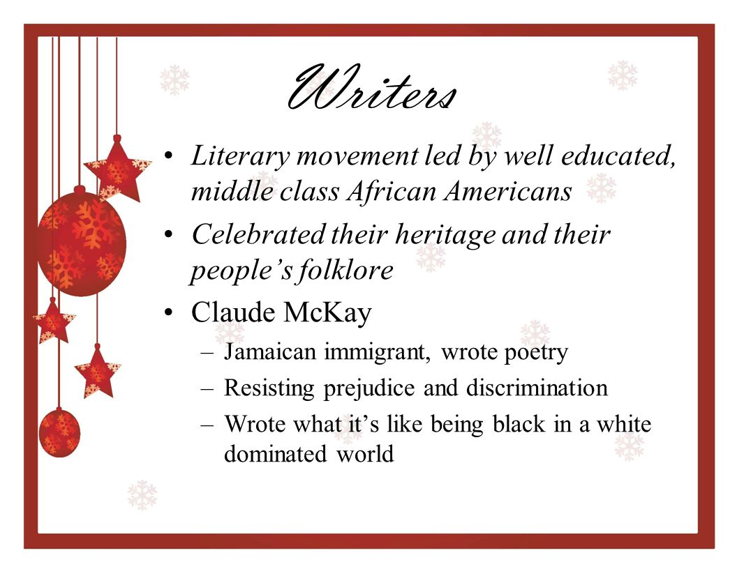 Writers Literary movement led by well educated, middle class African Americans. Celebrated their heritage and their people's folklore.
