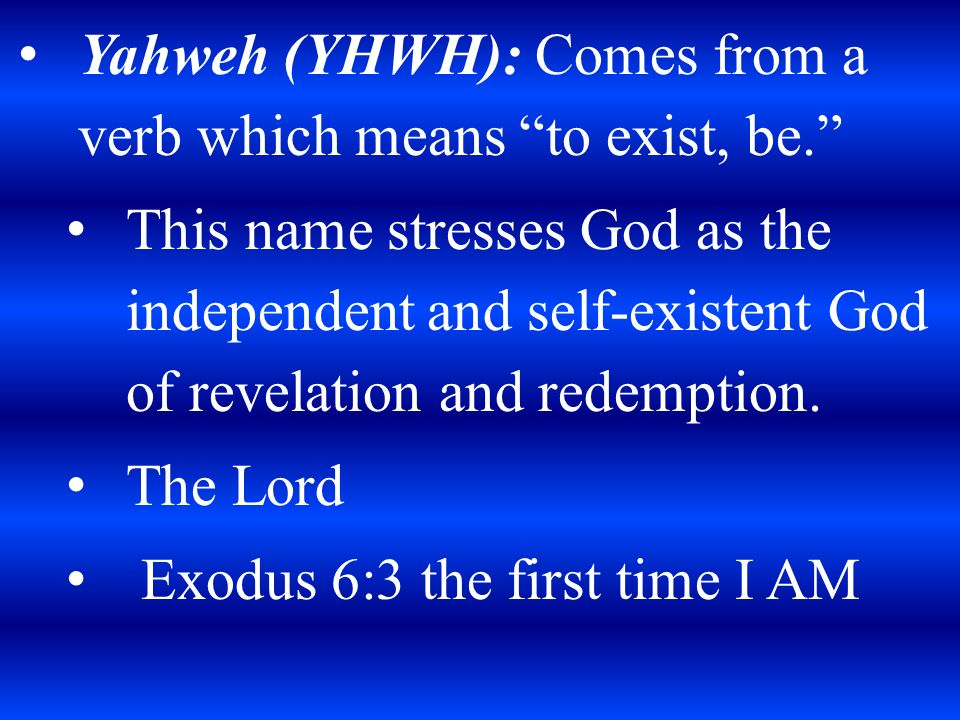 "Yahweh (YHWH): Comes from a verb which means ""to exist, be "" - ppt"