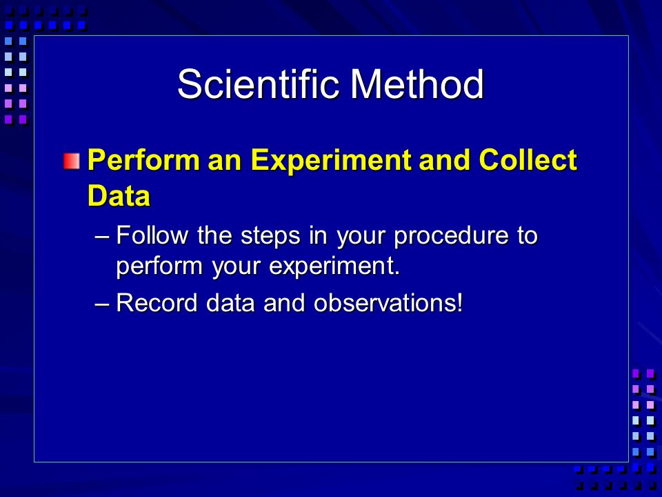 Scientific Method Perform an Experiment and Collect Data