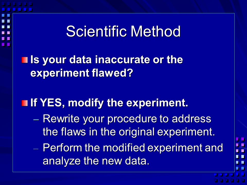 Scientific Method Is your data inaccurate or the experiment flawed