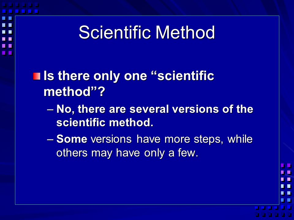 Scientific Method Is there only one scientific method