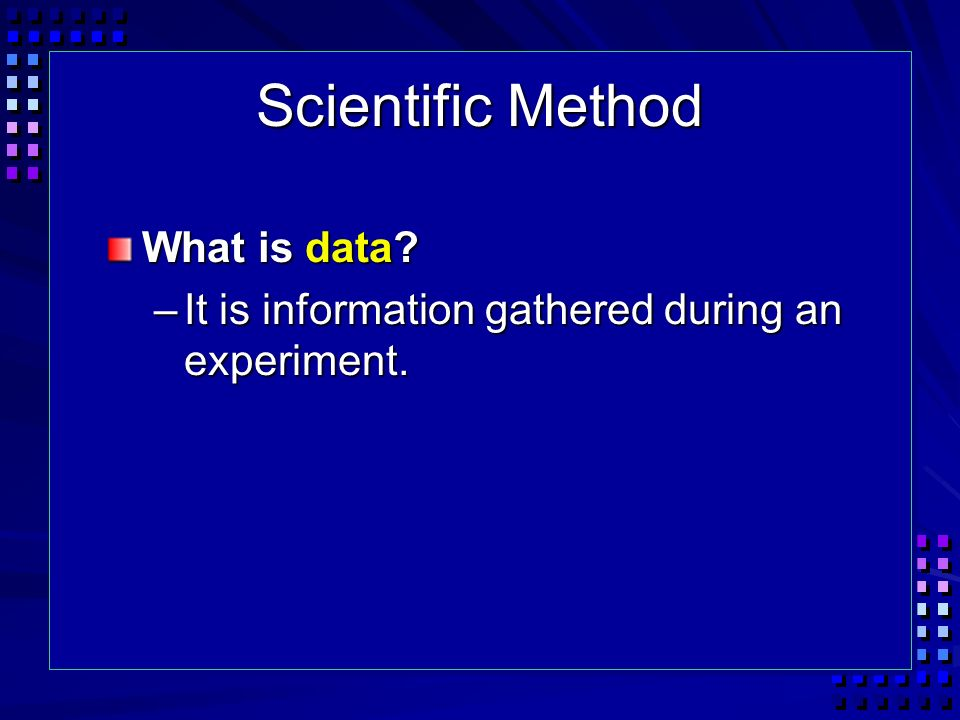 Scientific Method What is data