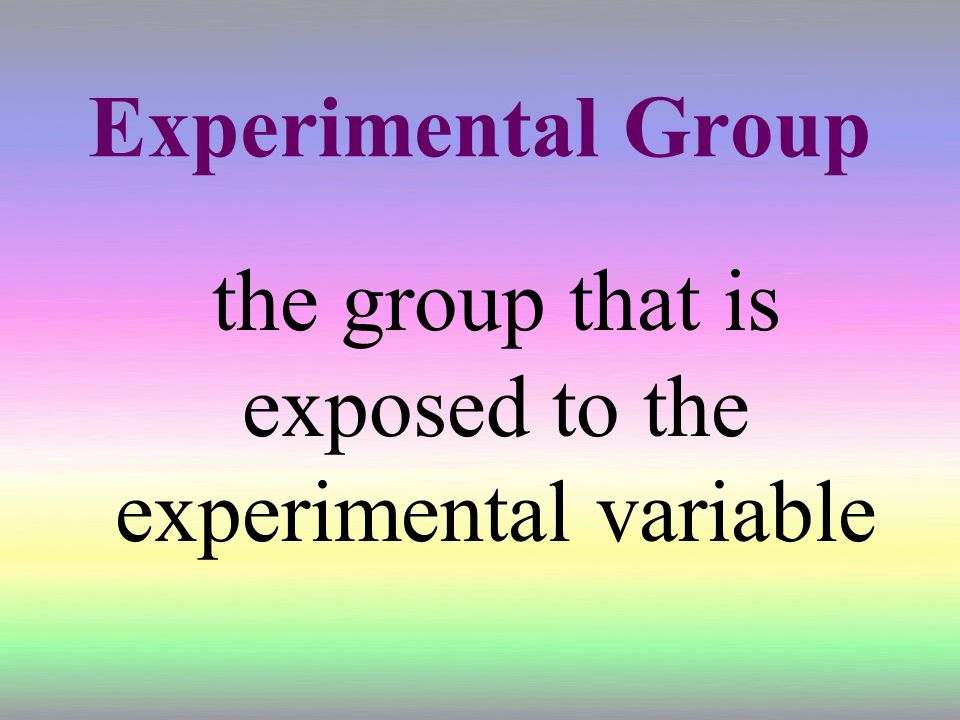 the group that is exposed to the experimental variable
