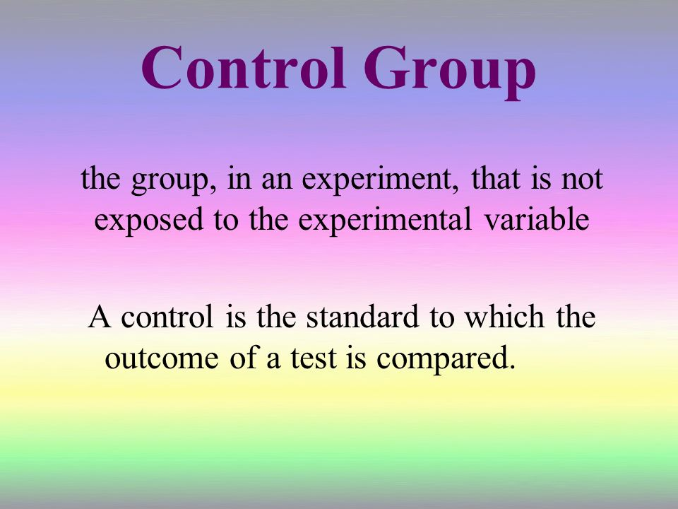 A control is the standard to which the outcome of a test is compared.
