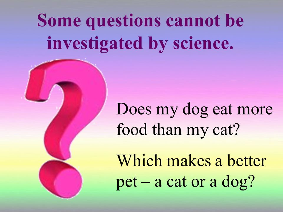 Some questions cannot be investigated by science.