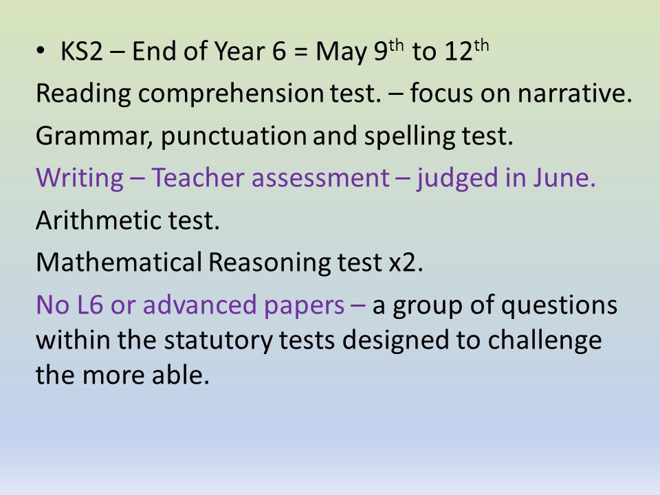 KS2 – End of Year 6 = May 9th to 12th