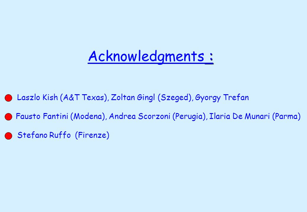 Acknowledgments : Laszlo Kish (A&T Texas), Zoltan Gingl (Szeged), Gyorgy Trefan.