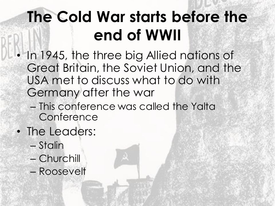 The Cold War starts before the end of WWII