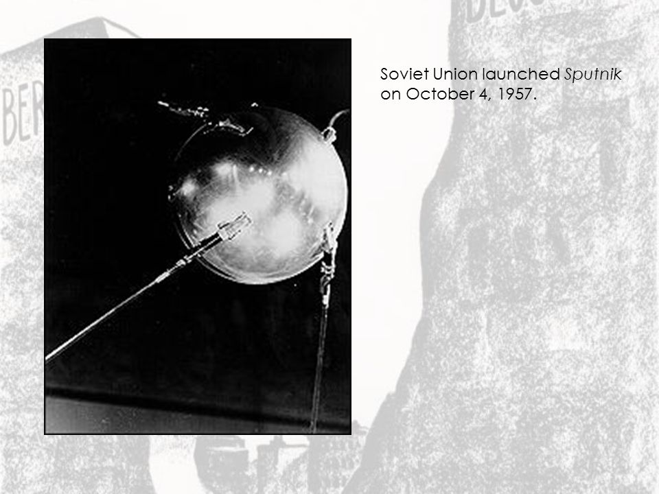 Soviet Union launched Sputnik on October 4, 1957.