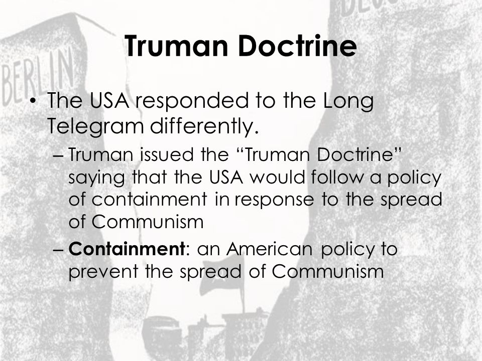 Truman Doctrine The USA responded to the Long Telegram differently.