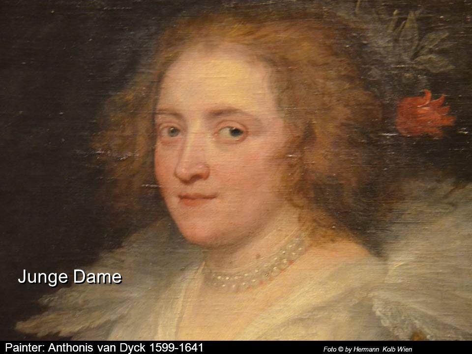 Junge Dame Painter: Anthonis van Dyck 1599-1641 Foto © by Hermann Kolb Wien.