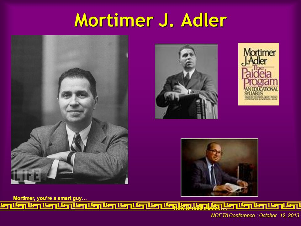 schooling is not education mortimer j adler essay Mortimer j adler, in full mortimer jerome adler, (born december 28, 1902, new york, new york, us—died june 28, 2001, san mateo, california), american philosopher, educator, editor, and advocate of adult and general education by study of the great writings of the western world.
