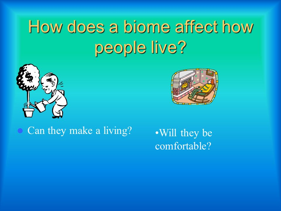 where can i find information on biomes affect peoples