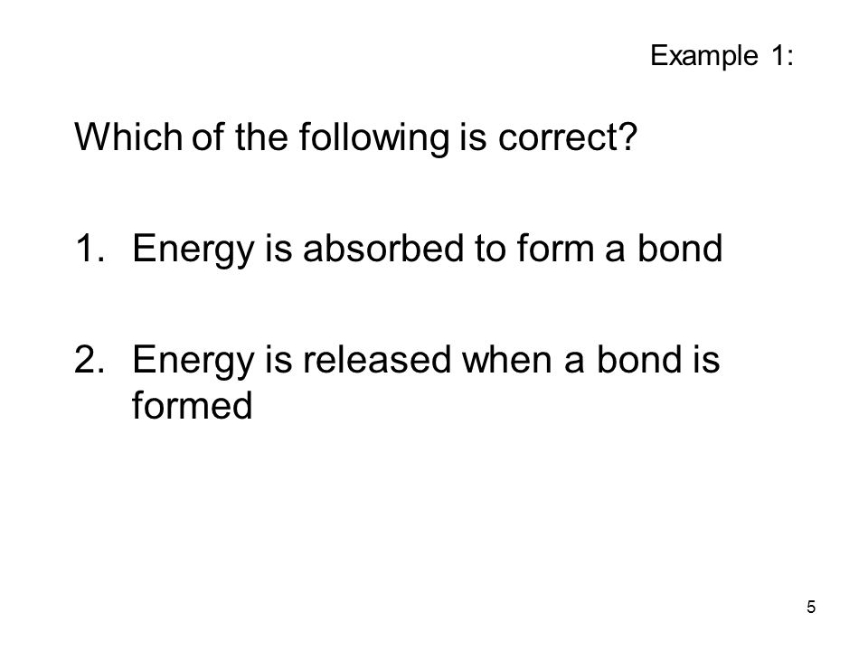 Which of the following is correct Energy is absorbed to form a bond