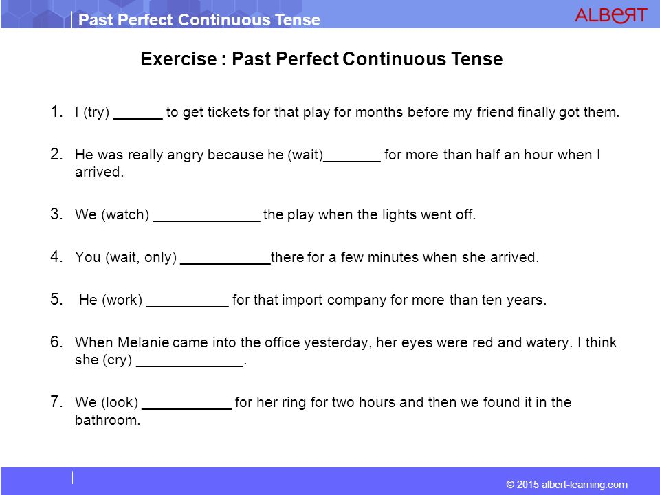 Past Perfect Continuous Tense indicates a continuous action
