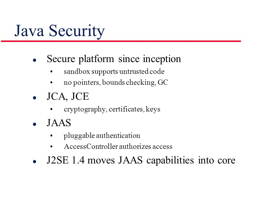 Java Security Secure platform since inception JCA, JCE JAAS