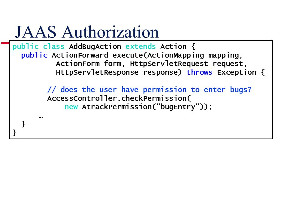 JAAS Authorization public class AddBugAction extends Action {