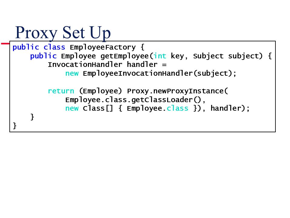 Proxy Set Up public class EmployeeFactory {