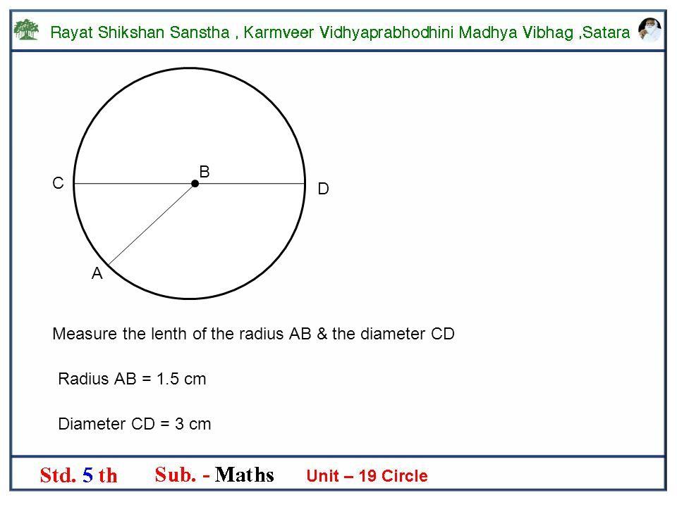 5 B C D A Measure The Lenth Of The Radius Ab The Diameter Cd Radius Ab 1 5 Cm Diameter Cd 3 Cm
