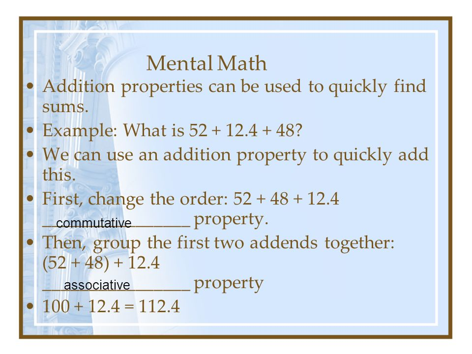 Mental Math Addition properties can be used to quickly find sums.