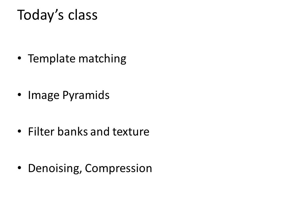 Templates image pyramids and filter banks ppt video online download todays class template matching image pyramids maxwellsz