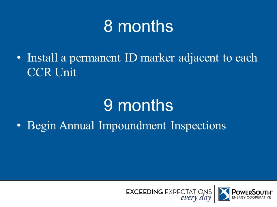 8 months Install a permanent ID marker adjacent to each CCR Unit. Begin Annual Impoundment Inspections.