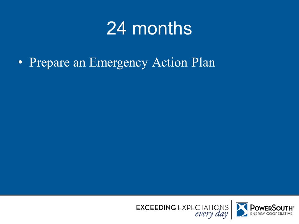 24 months Prepare an Emergency Action Plan