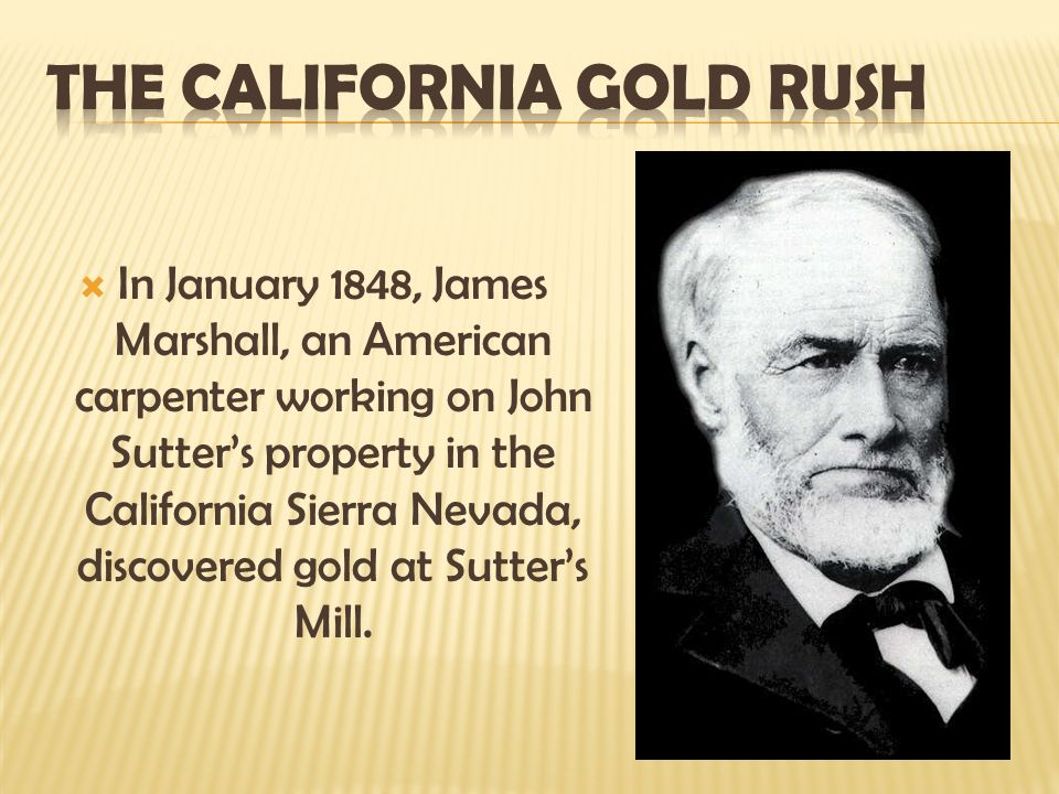 gold rush in california during january of 1848 During the first year of the gold rush, many pioneers including james marshall, john sutter, and p b reading employed california indians in the mines as a cheap labor force several indian miners are shown in this print.