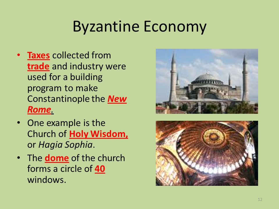 Byzantine Economy Taxes collected from trade and industry were used for a building program to make Constantinople the New Rome.