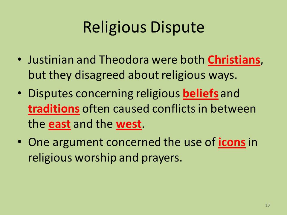 Religious Dispute Justinian and Theodora were both Christians, but they disagreed about religious ways.