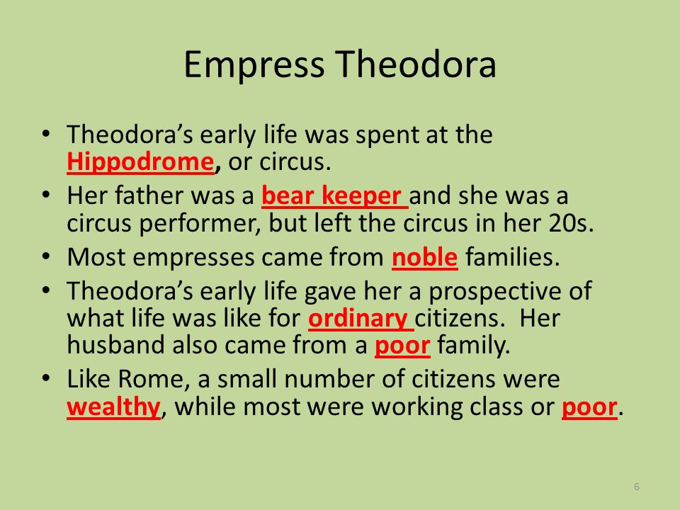 Empress Theodora Theodora's early life was spent at the Hippodrome, or circus.