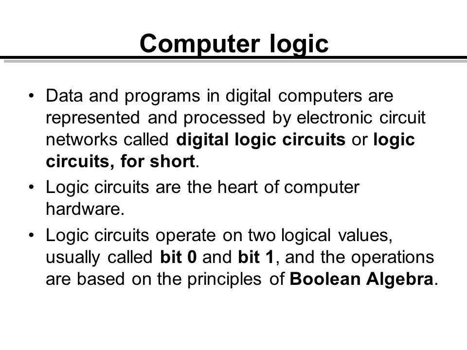 Computer logic Data and programs in digital computers are