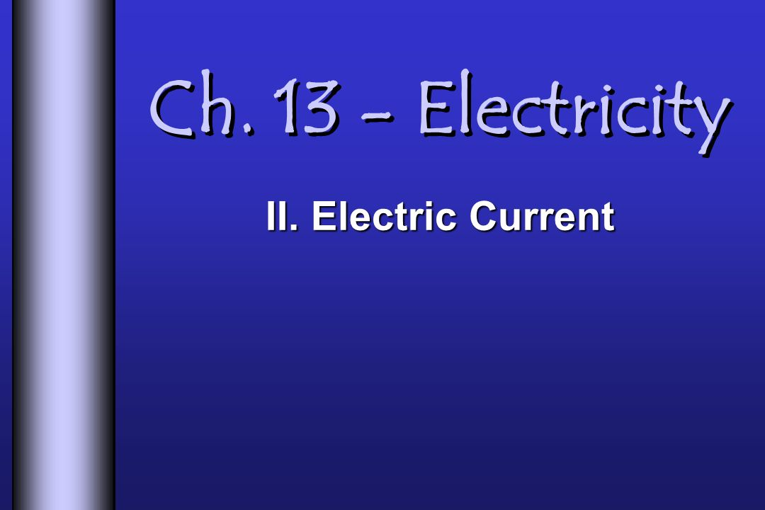 Ch Electricity II. Electric Current