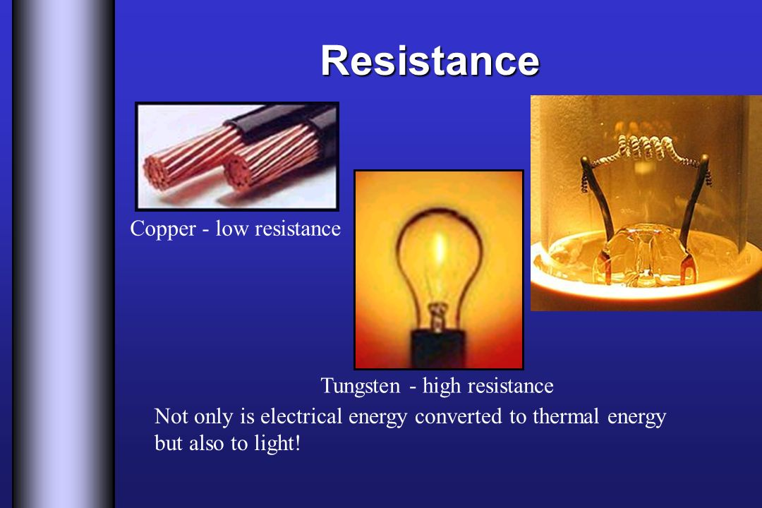 Resistance Copper - low resistance Tungsten - high resistance